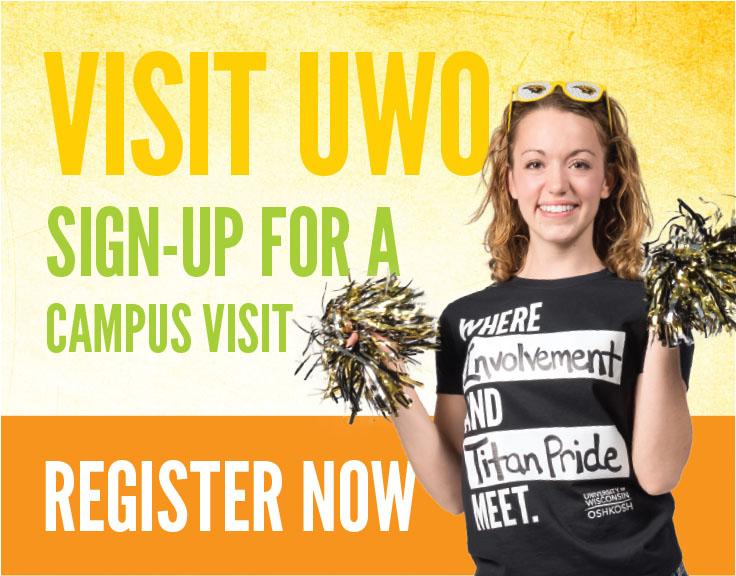 Visit UW Oshkosh. Sign up for a campus visit. Register Now.