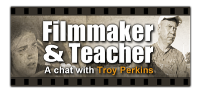 Filmaker & Teacher: A chat with Troy Perkins